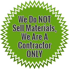 We Do NOT Sell Materials, We are a Contractor Only